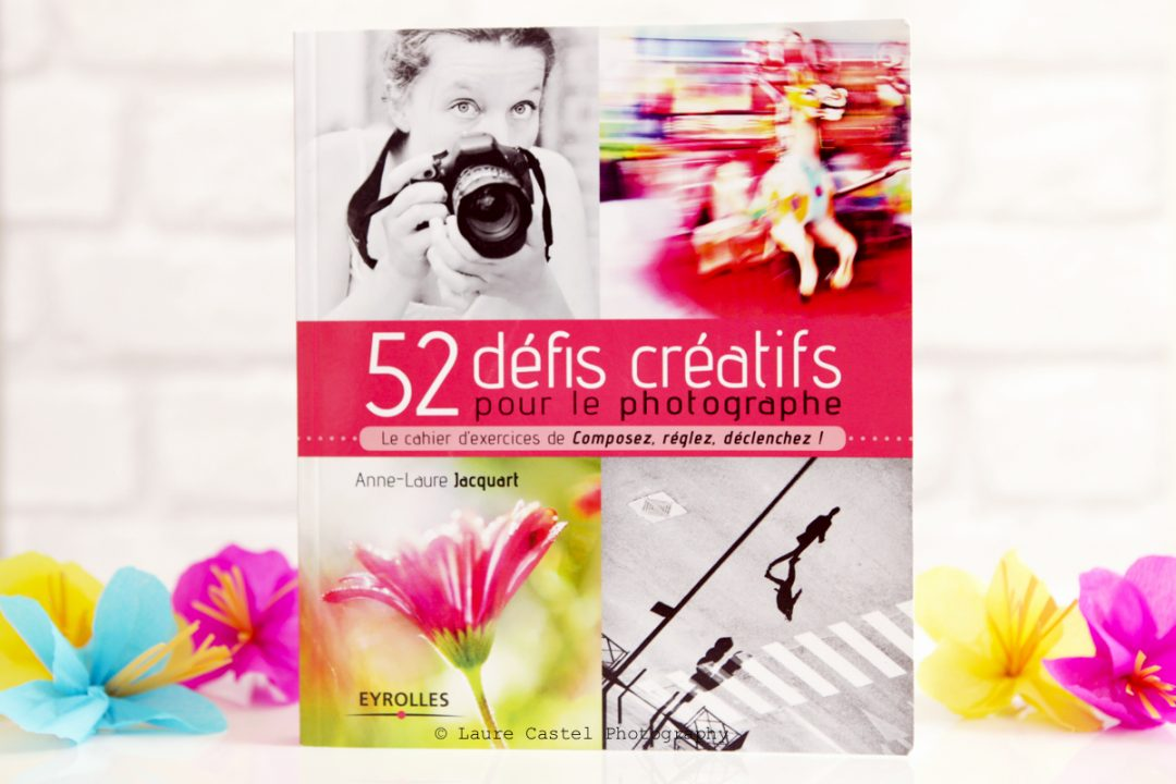 52 défis créatifs pour le photographe | Les Petits Riens